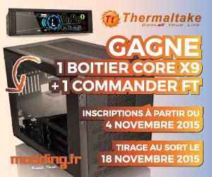 [CONCOURS] Un THERMALTAKE Core X9 et un Commander FT en jeu...